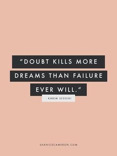 """Doubt kills more dreams than failure ever will."" #inspiration"