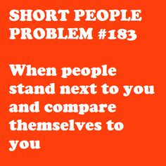 Short People Problem I hate this! Short People Humor, Short People Problems, Funny People, Small Girl Problems, Short Girl Quotes, Problem Quotes, Short Person, Struggle Is Real, The Villain