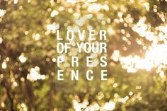 I am a lover of Your presence. :)