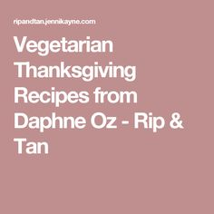 Vegetarian Thanksgiving Recipes from Daphne Oz - Rip & Tan