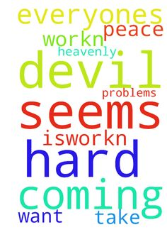 The devil is,workn hard on me it seems everyones coming - The devil is,workn hard on me it seems everyones coming against me and i just want peace please heavenly father take these problems for me in jesus name amen Posted at: https://prayerrequest.com/t/Khf #pray #prayer #request #prayerrequest