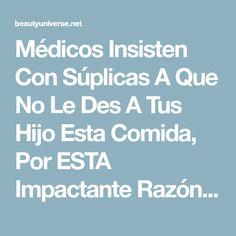 Médicos Insisten Con Súplicas A Que No Le Des A Tus Hijo Esta Comida, Por ESTA Impactante Razón!!!… No Lo Puedo Creer.