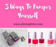 5 Ways To Pamper Yourself #WhatMattersToU U By Kotex #Ad