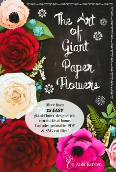 The Art of Giant Paper flowers. More the 15 easy DIY giant flower designs you can make at home! Includes printable templates and SVG cut files.