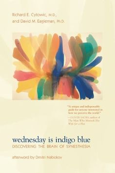 Wednesday Is Indigo Blue: Discovering the Brain of Synesthesia by Richard E. Cytowic. Save 32 Off!. $13.57. Author: Richard E. Cytowic. Publication: September 30, 2011. Publisher: The MIT Press (September 30, 2011)