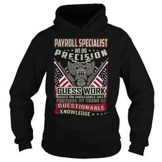 Payroll Specialist We Do Precision Guess Work Knowledge T Shirts, Hoodies. Get it now ==► https://www.sunfrog.com/Jobs/Payroll-Specialist-Job-Title-T-Shirt-103770690-Black-Hoodie.html?41382