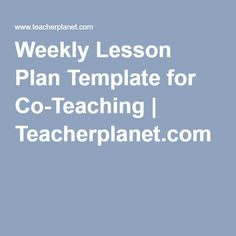 Weekly Lesson Plan Template for Co-Teaching | Teacherplanet.com