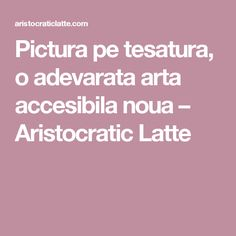 Pictura pe tesatura, o adevarata arta accesibila noua – Aristocratic Latte Fashion Quotes, Parenting, Childcare, Natural Parenting