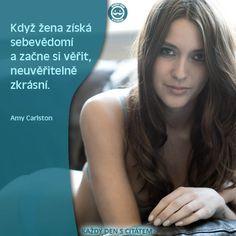 Když žena získá sebevědomí a začne si věřit, neuvěřitelně zkrásní. Amy Carlston