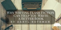 Have you ever tried flash fiction? It may just help you write better books. Daryl Rothman explains.
