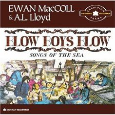 Blow Boys Blow: The Tradition Years (Rstr), A.L. Lloyd and Ewan MacColl