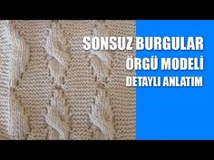 Türkçe Videolu Sonsuz Burgular Örgü Modeli Detaylı Tarifi