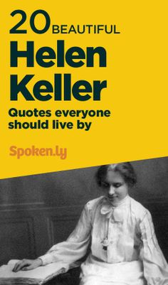 Moving, elegantly worded, and truthful. 20 Beautiful Helen Keller Quotes Everyone Should Live By. True Quotes, Great Quotes, Quotes To Live By, Motivational Quotes, Funny Quotes, Cool Words, Wise Words, Helen Keller Quotes, Words Worth
