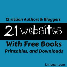 21 Christian Websites With Free eBooks and Downloads - KM Logan Freebies include: Homemaking, Homeschooling, Devotionals, Printables and more