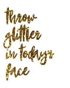 throw glitter in today's face // Good Life Printables - FREE printables