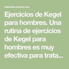 Ejercicios de Kegel para hombres. Una rutina de ejercicios de Kegel para hombres es muy efectiva para tratar problemas sexuales como la eyaculación precoz y mejorar la salud sexual en general. Además, también aporta beneficios para la...