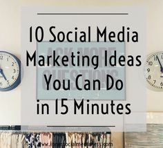 10 Social Media Marketing Ideas You Can Do in 15 Minutes - my top 10 marketing…