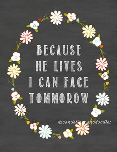 Because he lives I can face tommorow A by DigitalsbyDandelions Biblical Quotes, Religious Quotes, Meaningful Quotes, Spiritual Quotes, Inspirational Quotes, Spiritual Growth, Bible Notes, Bible Book, Bible Scriptures