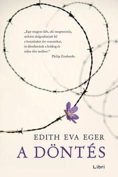 """Töltse le vagy olvassa el online A döntés Ingyenes Könyvek (PDF ePub - Edith Eva Eger, """"Abban szeretnék segíteni olvasóimnak, hogy felfedezzék, miként szökhetnek meg saját elméjük koncentrációs. Joseph Mengele, Desmond Tutu, Oprah Winfrey, What To Read, Books To Read, San Diego, Hair Accessories, Writing, Reading"""