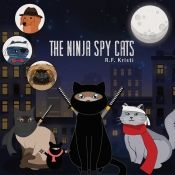 Ninja Spy Cats by R.F. Kristi - Temporarily FREE! @incabookseries1 @OnlineBookClub