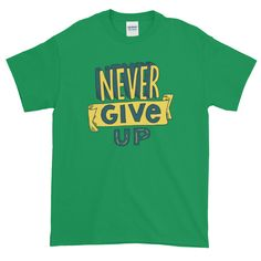 Never Give Up - Mens Tee. This t-shirt makes for a great staple! It has a classic fit (not form-fitting) with a thick cotton fabric. Never Give Up, Mens Tees, Fabric Weights, Cotton Fabric, How To Make, How To Wear, T Shirt, Tops, Fashion