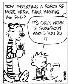 "Calvin and Hobbes QUOTE OF THE DAY (DA): ""It's only work if somebody makes you do it."" -- Calvin/Bill Watterson"