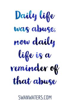 In the aftermath of abuse, we often have to deal with a myriad of PTSD triggers. Daily life was abuse, now daily life is a reminder of that abuse. By that I mean that sometimes the most normal activities and events can trigger memories and emotional flashbacks. That means that the most mundane tasks can become very difficult to manage.