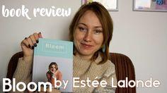 Book Review: Bloom by Estée Lalonde  |  Xaara Novack Book Review, Youtubers, Bloom, Videos