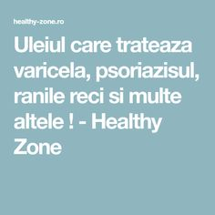Uleiul care trateaza varicela, psoriazisul, ranile reci si multe altele ! - Healthy Zone Melaleuca, Chicken Pox