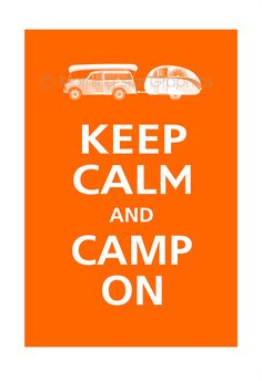 Keep Calm and CAMP ON Poster 13x19 (Orange featured -- 56 colors to choose from).
