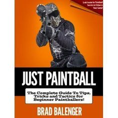 Just Paintball: The Complete Guide To Tips, Tricks and Tactics For Beginner Paintballers! (Kindle Edition)  http://best-paintball-gun.com  B007P9F806