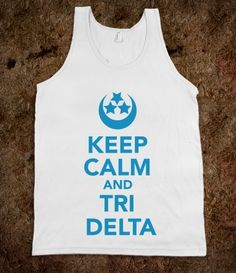Delta Delta Delta Frat Tanks - Keep Calm And TriDelta Frat Tanks CLICK HERE to purchase :)