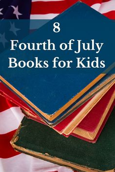 8 Fourth of July Books for Kids -http://www.tidbitsofexperience.com/wp-content/uploads/2016/04/8-Fourth-of-July-Books-for-Kids-640x960.jpg http://www.tidbitsofexperience.com/fourth-july-books-kids/