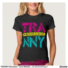 TRANNY Mechanic - Love Rebuilt Transmissions, Neon T Shirts for Automotive Enthusiasts, for Skilled Auto Mechanics and Technicians, for Transgender and Transsexual Rights Advocates and for Proud Social Justice Warriors of Gender Equality Movement - #automotive #lgbt #transmission #tranny #mechanic #ladyboy #carengine #shemale #autorepair #tgirls #carmechanic #transsexual #carrepair #transgender #genderidentity