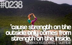 Reason to be fit! Inner strength transpires to strength on the outside!