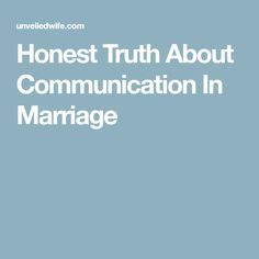Honest Truth About Communication In Marriage