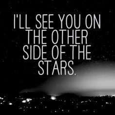 I'll see you on the other side of the stars.