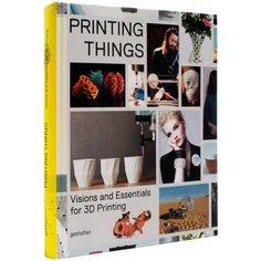 Printing Things: Visions and Essentials for 3D Printing An inspirational and understandable exploration of the creative potential of 3D printing that introduces outstanding projects, key experts, and the newest technologies. Editors: C. Warnier, D. Verbruggen/ Unfold, S. Ehmann, R. Klanten. Gestalten, April 2014