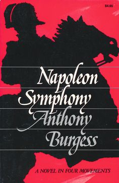 A fictional biography of Napoleon written to the structure of Beethoven's Eroica Symphony Anthony Burgess, First Novel, School Teacher, Napoleon, Biography, Fiction, Novels, Reading, Books