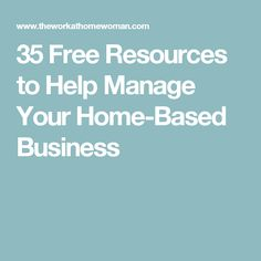 35 Free Resources to Help Manage Your Home-Based Business