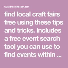 find local craft fairs free using these tips and tricks. Includes a free event search tool you can use to find events within 100 miles of your area. Craft Show Booths, Craft Show Displays, Craft Show Ideas, Sell Your Stuff, Things To Sell, Pvc Pipe Crafts, Selling Crochet, Christmas Tree Pictures, Local Craft Fairs
