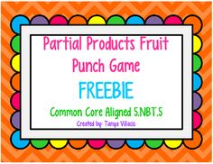 Partial Products Fruit Punch Game COMMON CORE ALIGNED 5.NBT.5 from A Class Act on TeachersNotebook.com -  (4 pages)  - This freebie aligns with common core standard 5.NBT.5. Your students will have fun while they practice using partial products to solve multi-digit multiplication problems. All you need is one die and two students! I usually provide whiteboards and expo ma