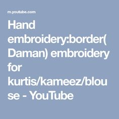 Hand embroidery:border(Daman) embroidery for kurtis/kameez/blouse - YouTube