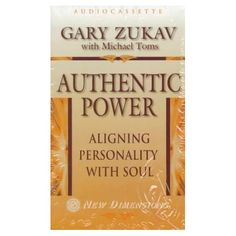 Amazon.com: Authentic Power: Aligning Personality with Soul (New Dimensions Books) (9781561704507): Gary Zukav, Michael Toms: Books