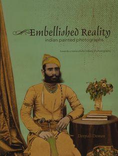 Embellished Reality: Indian Painted Photographs. Deepali Dewan