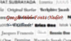 Google Web Fonts Nedir? Nasıl Kullanılır?