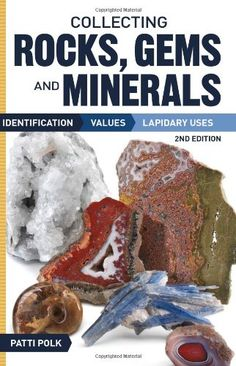 Collecting Rocks, Gems and Minerals: Identification, Values and Lapidary Uses by Patti Polk http://smile.amazon.com/dp/1440232717/ref=cm_sw_r_pi_dp_KZpBvb1KJGY8X