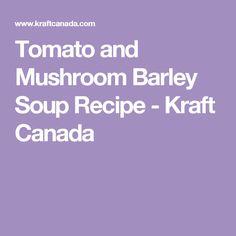 Tomato and Mushroom Barley Soup Recipe - Kraft Canada