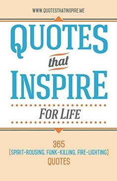 Quotes That Inspire For Life: 365 Spirit-Rousing, Funk-Killing, Fire-Lighting Quotes Motivational Quotes, Inspirational Quotes, Light Quotes, Reading Quotes, Spirit, Fire, Education, Inspire, Business