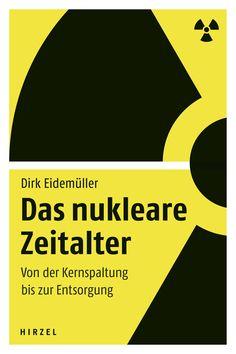 """""""Das nukleare Zeitalter – Von der Kernspaltung bis zur Entsorgung"""" bei Hirzel!"""
